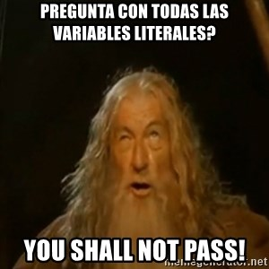 Gandalf You Shall Not Pass - pregunta con todas las variables literales? you shall not pass!