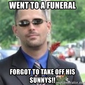 ButtHurt Sean - WENT TO A FUNERAL  FORGOT TO TAKE OFF HIS SUNNYS!!