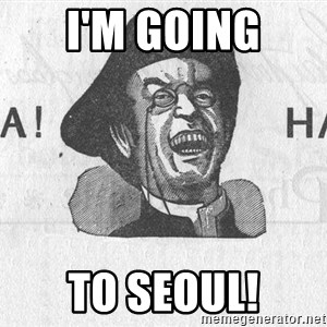 Ha Ha Guy - I'm going to Seoul!