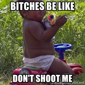 Swagger Baby - BITCHES BE LIKE  DON'T SHOOT ME