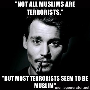 "johnny depp - ""Not all muslims are terrorists."" ""But most terrorists seem to be muslim"""