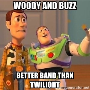 Consequences Toy Story - Woody and buzz Better band than Twilight