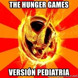 Typical fan of the hunger games - The HUNGER GAMES VERSIÓN pediatria