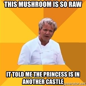 Confused Ramsey - this mushroom is so raw it told me the princess is in another castle