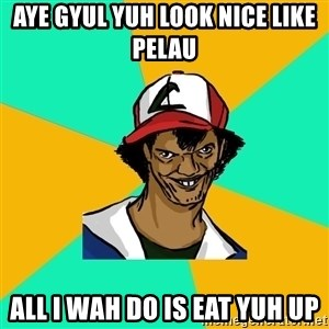 Ash Pedreiro - aye gyul yuh look nice like pelau all i wah do is eat yuh up