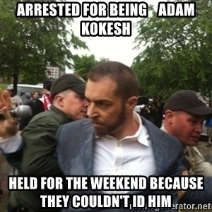 Adam Kokesh - Arrested for being    Adam Kokesh Held For The Weekend Because            They Couldn't ID Him