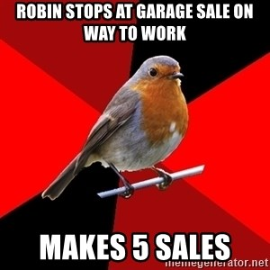 Retail Robin - RoBin stops at garage sale on way to work MakEs 5 sales