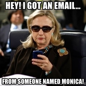 Hillary Clinton Texting - HEY! I GOT AN EMAIL... FROM SOMEONE NAMED MONICA!