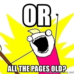 X ALL THE THINGS - or all the pages old?