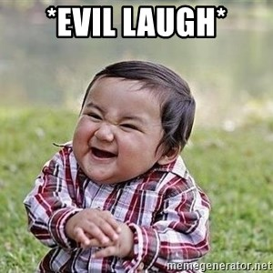 Evil Plan Baby - *evil laugh*