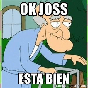 Herbert from family guy - Ok Joss Esta bien