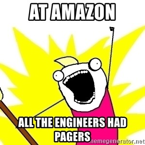X ALL THE THINGS - at amazon all the engineers had pagers