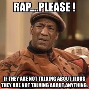 Bill Cosby Confused - rap....please ! if they are not talking about jesus they are not talking about anything.