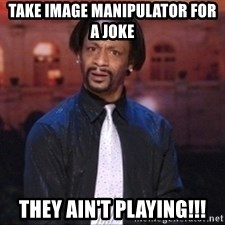 Katt williams crazy - take image manipulator for a joke they ain't playing!!!