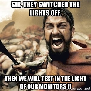 Esparta - Sir, they switched the lights off. then we will test in the light of our monitors !!