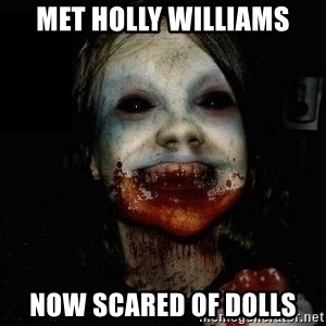 scary meme - MET HOLLY WILLIAMS NOW SCARED OF DOLLS