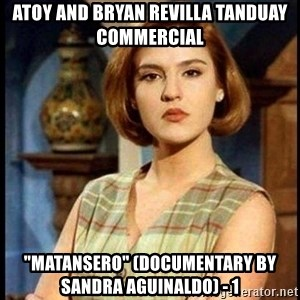 "Angelica Santibañez - Atoy and Bryan Revilla Tanduay Commercial ""Matansero"" (Documentary by Sandra Aguinaldo) - 1"