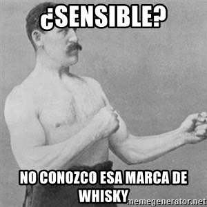 overly manly man - ¿Sensible? No conozco esa marca de whisky