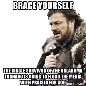 Winter is Coming - Brace yourself The single survivor of the Oklahoma tornado is going to flood the media with praises for god