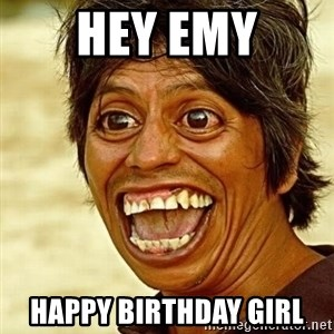 Crazy funny - Hey EmY happy birthday girl