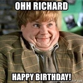 TommyBoy  - OHh Richard Happy Birthday!