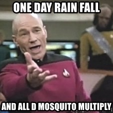 Captain Picard - One day rain fall and all d mosquito multiply