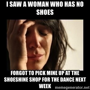 todays problem crying woman - I saw a woman who has no shoes Forgot to pick mine up at the shoeshine shop for the dance next week