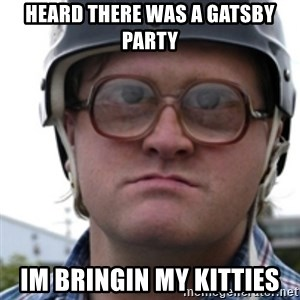 Bubbles Trailer Park Boy - Heard there was a gatsby party im bringin my kitties