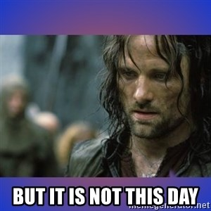 but it is not this day -  but it is not this day
