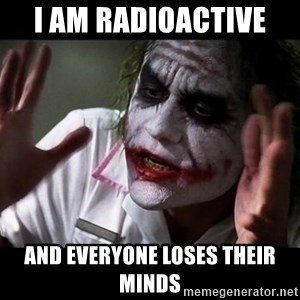 joker mind loss - I am radioactive  and everyone loses their minds