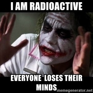 joker mind loss - I am radioactive  Everyone  loses their minds