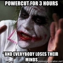 Joker mind lost - powercut for 3 hours and everybody loses their minds