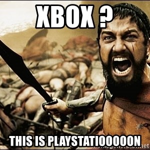 This Is Sparta Meme - XBOX ? this is playstatiooooon