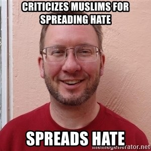 Asshole Christian missionary - CRITICIZES MUSLIMS FOR SPREADING HATE SPREADS HATE