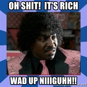Pinky Friday - oh shit!  it'S RICH wad up niiiguhh!!