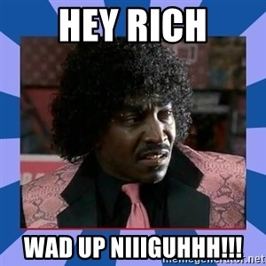 Pinky Friday - hey Rich wad up niiiguhhh!!!