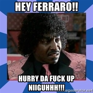 Pinky Friday - hey ferraro!! hurry da fuck up niiguhhh!!!