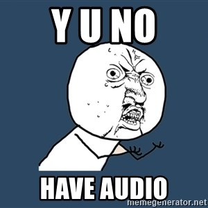 Y U No - Y U NO HAVE AUDIO