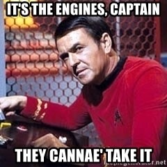 Scotty Star Trek - It's the engines, captain they cannae' take it