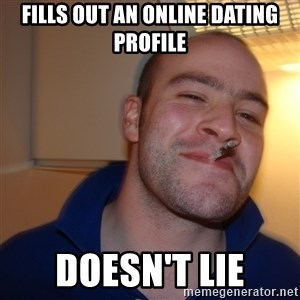 Good Guy Greg - fills out an online dating profile doesn't lie