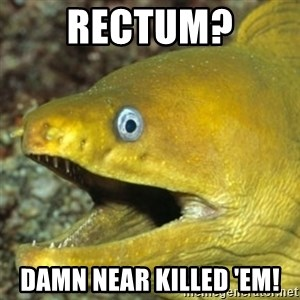 Punch Line Eel - RECTUM? DAMN NEAR KILLED 'EM!