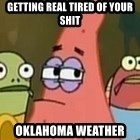Getting real tired of your shit - Getting real tired of your shit oklahoma weather