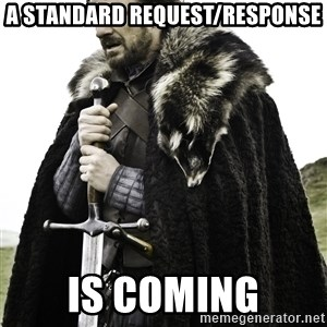 Ned Stark - A standard request/response is coming