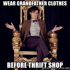 Hipster Doctor Who - wear grandfather clothes before thrift shop