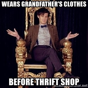 Hipster Doctor Who - Wears grandfather's clothes before thrift shop