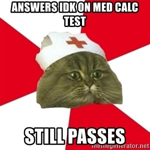 Nursing Student Cat - AnsWers idk on Med calc test Still passes