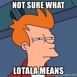 Futurama Fry - Not sure what lotala means