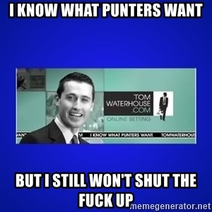 Tom Waterhouse - I know what punters want But I still won't shut the fuck up