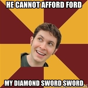 Tobuscus - He cannot afford ford my diamond sword sword