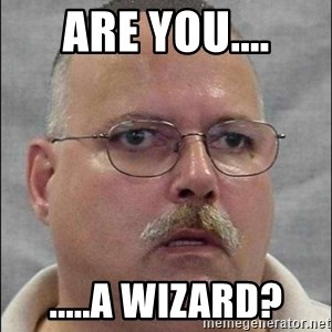 Are You A Wizard - Are you.... .....A wizard?